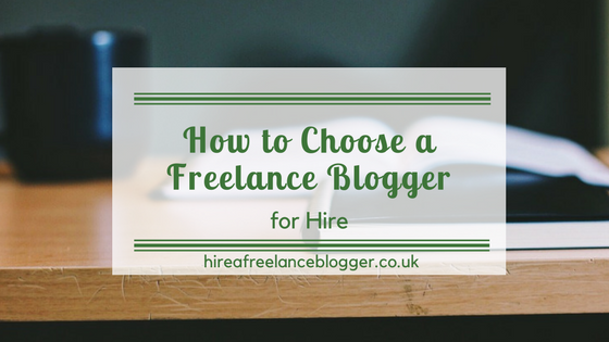 How to Choose a Freelance Blogger for Hire