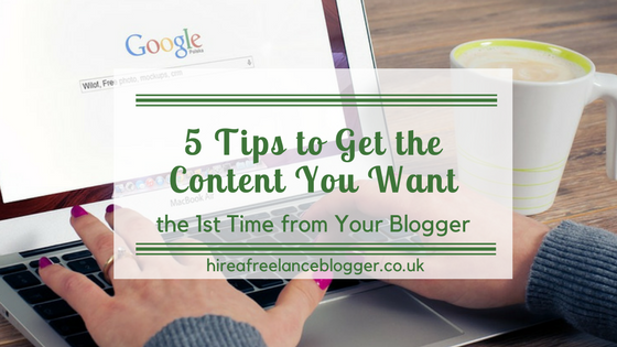 5 Ways to Get the Content You Want the First Time from Your Freelance Blogger