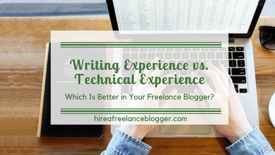Writing Experience vs. Technical Experience: Which Is Better in a Freelance Blogger?