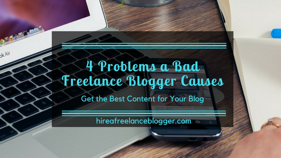 What a Bad Freelance Blogger Does to Your Business