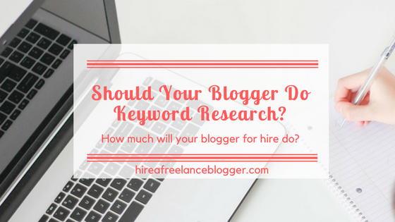 Should Your Freelance Blogger Do Your Keyword Research?
