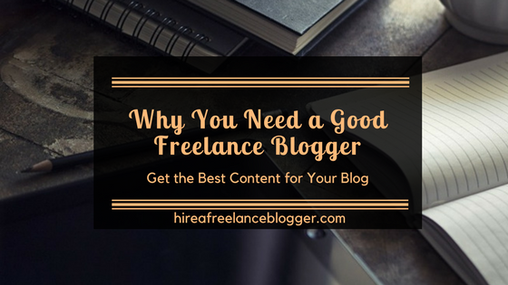 What Does a Good Freelance Blogger Do for Your Business?