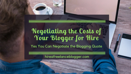 Hire a Freelance Blogger and Negotiate the Costs
