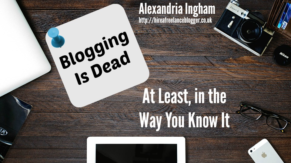 Blogging Is Dead, at Least in the Way You Know It