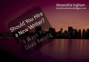 Should You Ever Hire a New Writer? 3 Reasons One May Help