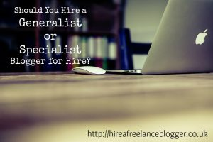 Should You Hire a Generalist or Specialist Blogger for Hire?