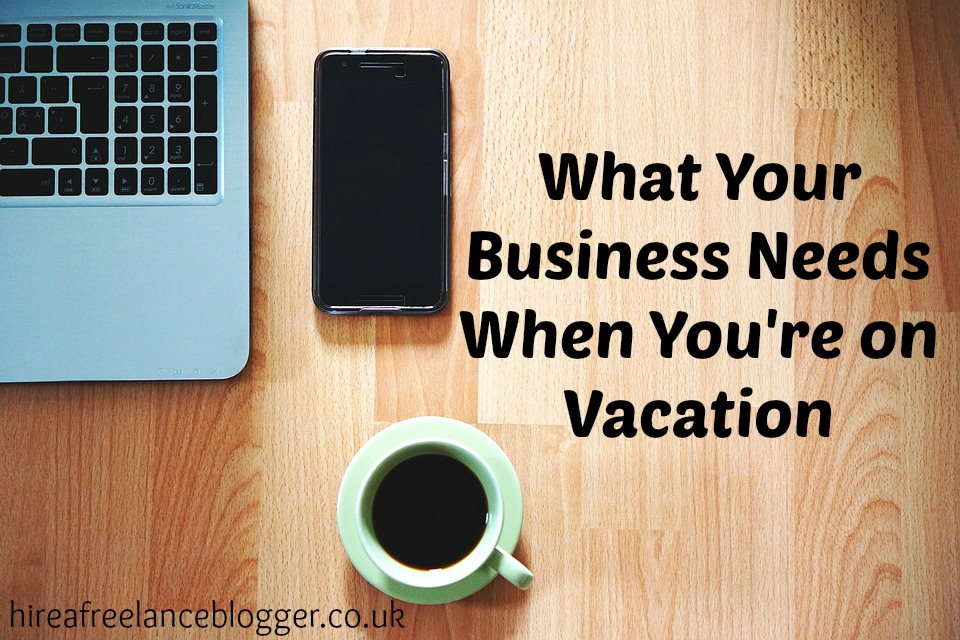 What Your Business Needs When You Take a Vacation
