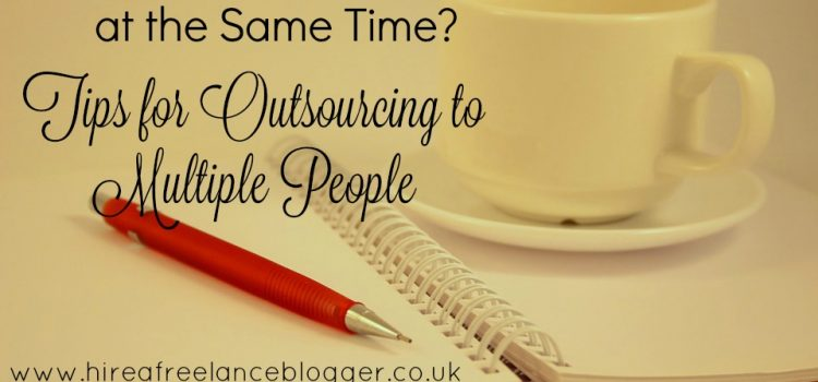 Can You Hire Two Writers at the Same Time? Tips for Outsourcing to Multiple People