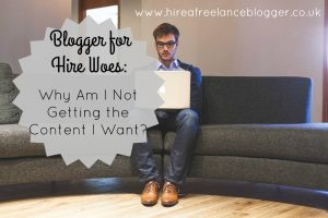 Blogger for Hire Woes: Why Am I Not Getting the Content That I Want?