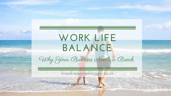 Work Life Balance: Why Your Business Needs a Break