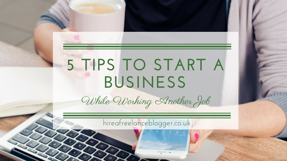 5 Tips to Start a Business While Working Another Job