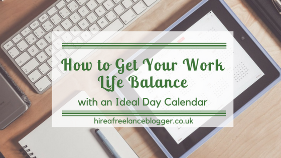 Get Your Work Life Balance with Your Ideal Day Calendar