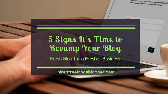 5 Signs It's Time to Revamp Your Blog