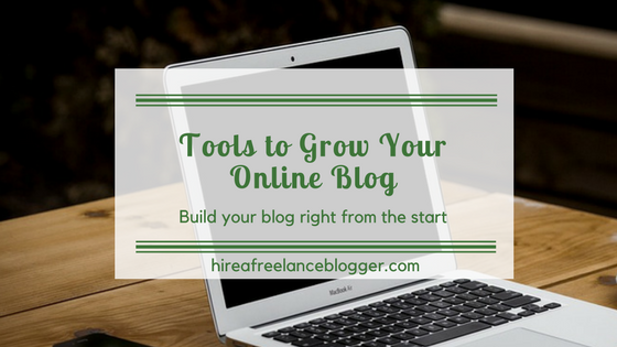 Tools You Need to Grow Your Online Blog